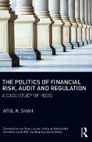 The Politics of Financial Risk, Audit and Regulation A Case Study of HBOS by Atul K. (University College, Suffolk, UK) Shah