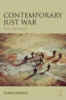 Contemporary Just War Theory and Practice by Tamar (Tel-Aviv University, Israel) Meisels