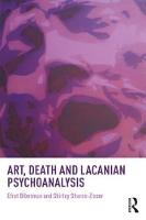 Art, Death and Lacanian Psychoanalysis by Professor Shirley Sharon-Zisser