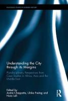 Understanding the City through its Margins Pluridisciplinary Perspectives from Case Studies in Africa, Asia and the Middle East by Ulrike Freitag