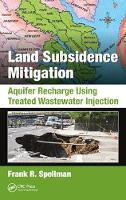 Land Subsidence Mitigation Aquifer Recharge Using Treated Wastewater Injection by Frank R. (Spellman Environmental Consultants, Norfolk, Virginia, USA) Spellman