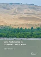 Land Reclamation in Ecological Fragile Areas Proceedings of the 2nd International Symposium on Land Reclamation and Ecological Restoration (LRER 2017), October 20-23, 2017, Beijing, PR China by Zhenqi Hu