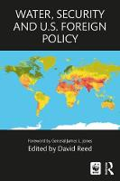 Water, Security and U.S. Foreign Policy by David Reed