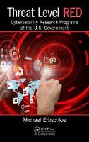 Threat Level Red Cybersecurity Research Programs of the U.S. Government by Michael (Computer Economics) Erbschloe