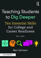 Teaching Students to Dig Deeper Ten Essential Skills for College and Career Readiness by Ben Johnson