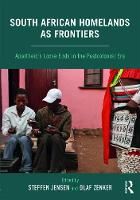South African Homelands as FrontiersSouth African Homelands as Frontiers Apartheid's Loose Ends in the Postcolonial Era by Steffen (Aalborg University, Denmark) Jensen