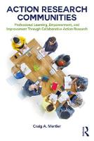 Action Research Communities Professional Learning, Empowerment, and Improvement Through Collaborative Action Research by Craig A. (Arizona State University, USA) Mertler