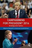 Campaigning for President 2016 Strategy and Tactics by Dennis W. Johnson