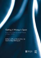 Getting it Wrong in Spain From Civil War to Uncivil Peace (1936-1975) by Susana Belenguer