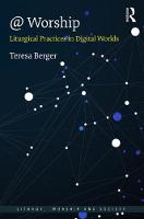 @ Worship Liturgical Practices in Digital Worlds by Professor Teresa Berger