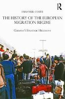 The History of the European Migration Regime Germany's Strategic Hegemony by Emmanuel (University of California Berkeley, USA) Comte