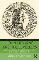 John Lilburne and the Levellers Reappraising the Roots of English Radicalism 400 Years on by John (Editor of Quarterly Journal International Socialism) Rees