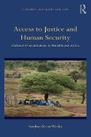 Access to Justice and Human Security Cultural Contradictions in Rural South Africa by Dr Sindiso Mnisi Weeks