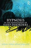 Hypnosis in the Management of Sleep Disorders by William C. (Florida Sleep Institute, USA) Kohler, Peter J. (professional writer and photographer, Pennsylvania, USA) Kurz