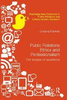 Public Relations Ethics and Professionalism The Shadow of Excellence by Johanna (Charles Sturt University, Australia) Fawkes