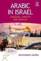 Arabic in Israel Language, Identity and Conflict by Muhammad Hasan Amara