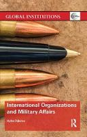 International Organizations and Military Affairs by Hylke (Maastricht University, The Netherlands) Dijkstra