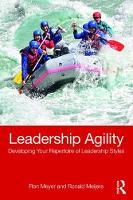 Leadership Agility Developing Your Repertoire of Leadership Styles by Ron Meyer, Ronald Meijers