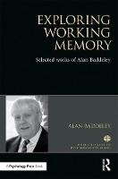 Exploring Working Memory Selected works of Alan Baddeley by Alan (University of York, UK) Baddeley