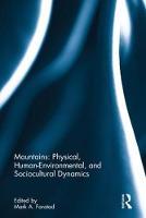 Mountains: Physical, Human-Environmental, and Sociocultural Dynamics by Mark A. Fonstad