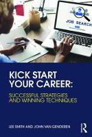 Kick Start Your Career Successful Strategies and Winning Techniques by Lee (Independent Consultant, Australia) Smith, John L. van (University of Twente, The Netherlands) Genderen