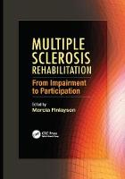 Multiple Sclerosis Rehabilitation From Impairment to Participation by Marcia Finlayson