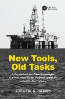 New Tools, Old Tasks Safety Implications of New Technologies and Work Processes for Integrated Operations in the Petroleum Industry by Torgeir K. Haavik
