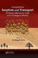 Competitive Sorption and Transport of Heavy Metals in Soils and Geological Media by H. Magdi Selim