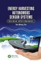 Energy Harvesting Autonomous Sensor Systems Design, Analysis, and Practical Implementation by Yen Kheng (Energy Research Institute @ NTU, Singapore) Tan