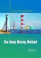 The Deep Mixing Method by Masaki (Tokyo Institute of Technology, Tokyo, Japan) Kitazume, Masaaki (Geotechnical Consultant, Tokyo, Japan) Terashi