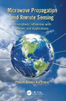 Microwave Propagation and Remote Sensing Atmospheric Influences with Models and Applications by Pranab Kumar Karmakar