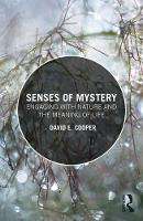 Senses of Mystery Engaging with Nature and the Meaning of Life by David E. Cooper