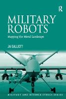 Military Robots Mapping the Moral Landscape by Jai Galliott