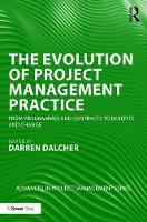 The Evolution of Project Management Practice From Programmes and Contracts to Benefits and Change by Professor Darren Dalcher