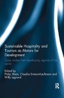 Sustainable Hospitality and Tourism as Motors for Development Case Studies from Developing Regions of the World by Willy Legrand