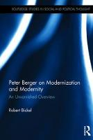 Peter Berger on Modernization and Modernity An Unvarnished Overview by Robert (Marshall University, USA) Bickel