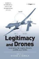 Legitimacy and Drones Investigating the Legality, Morality and Efficacy of UCAVs by Steven J. Barela
