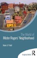 The World of Mister Rogers' Neighborhood by Mark J. P. Wolf