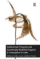Intellectual Property and Genetically Modified Organisms A Convergence in Laws by Charles Lawson, Berris Charnley