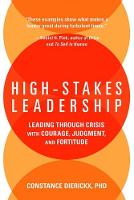 High-Stakes Leadership Leading Through Crisis with Courage, Judgement, and Fortitude by Constance Dierickx