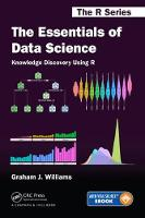 The Essentials of Data Science: Knowledge Discovery Using R by Graham J. (Togaware Pty Ltd, Canberra, Australia) Williams