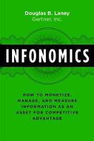 Infonomics How to Monetize, Manage, and Measure Information as an Asset for Competitive by Douglas B. Laney