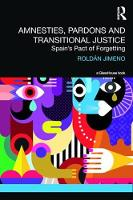 Amnesties, Pardons and Transitional Justice Spain's Pact of Forgetting by Roldan Jimeno