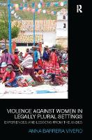 Violence Against Women in Legally Plural Settings Experiences and Lessons from the Andes by Anna Barrera