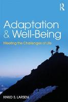Adaptation and Well-Being Meeting the Challenges of Life by Knud S. Larsen