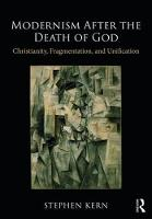 Modernism After the Death of God Christianity, Fragmentation, and Unification by Stephen Kern