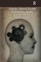 Dignity, Mental Health and Human Rights Coercion and the Law by Brendan D. Kelly