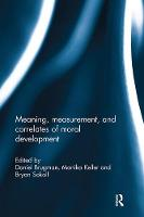 Meaning, Measurement, and Correlates of Moral Development by Daniel (University of Utrecht the Netherlands) Brugman