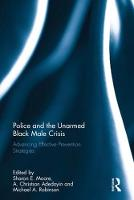 Police and the Unarmed Black Male Crisis Advancing Effective Prevention Strategies by Sharon E. (University of Louisville, USA) Moore