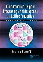 Fundamentals of Signal Processing in Metric Spaces with Lattice Properties Algebraic Approach by Andrey (Electronic Warfare Research Laboratory at Central Research Institute of Armament and Defence Technologies, Kiev Popoff